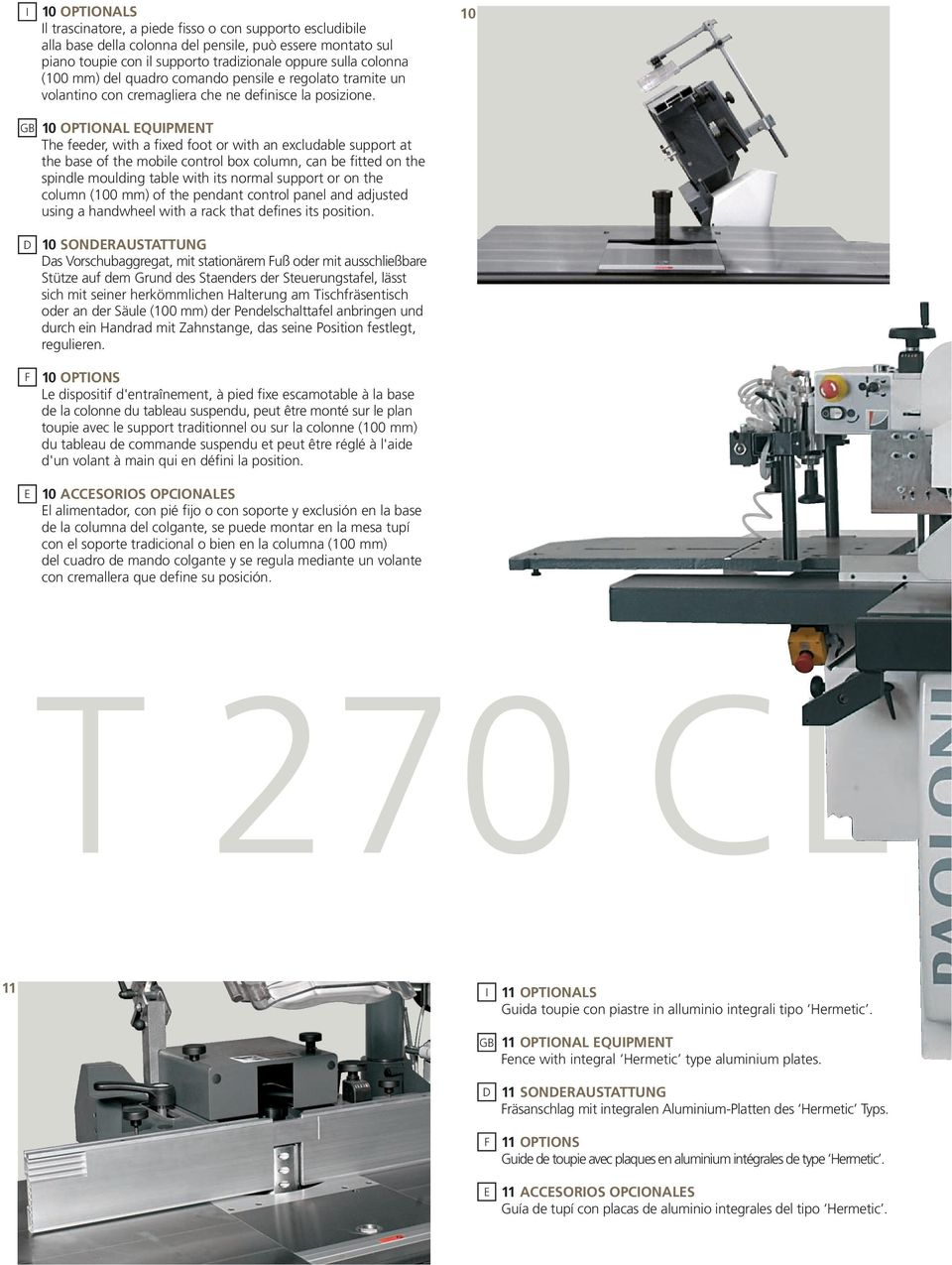 10 10 OPTIONAL QUIPMNT The feeder, with a fixed foot or with an excludable support at the base of the mobile control box column, can be fitted on the spindle moulding table with its normal support or