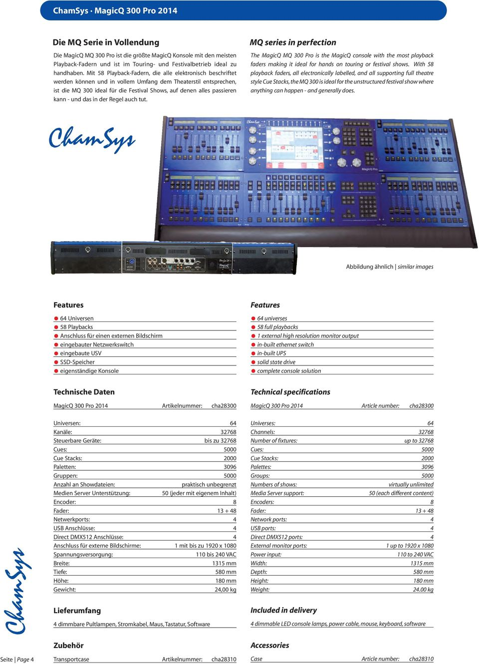 und das in der Regel auch tut. MQ series in perfection The MagicQ MQ 300 Pro is the MagicQ console with the most playback faders making it ideal for hands on touring or festival shows.