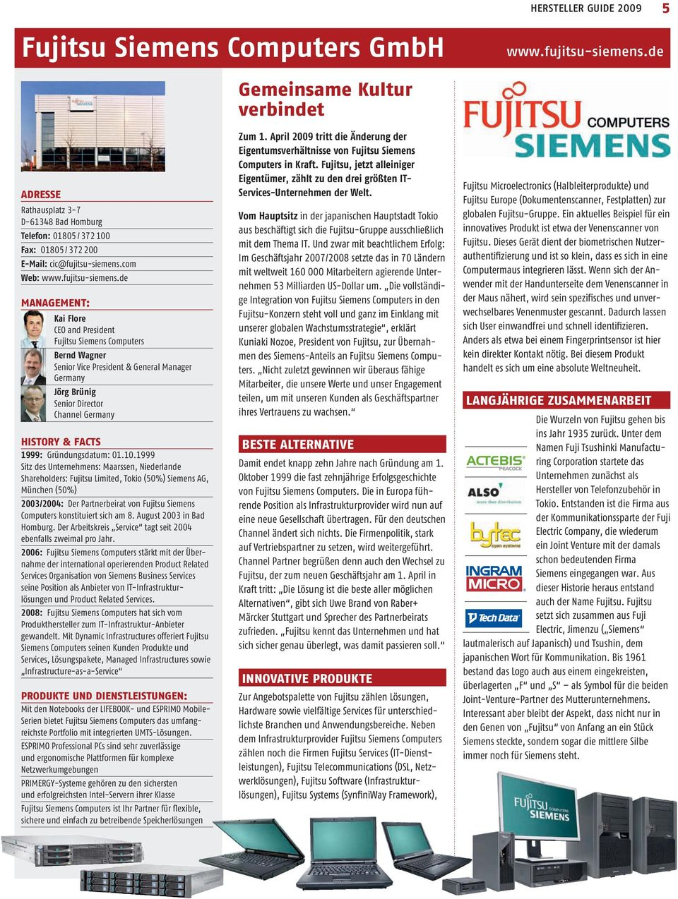 de MANAGEMENT: Kai Flore CEO and President Fujitsu Siemens Computers Bernd Wagner Senior Vice President & General Manager Germany Jörg Brünig Senior Director Channel Germany HISTORY & FACTS 1999: