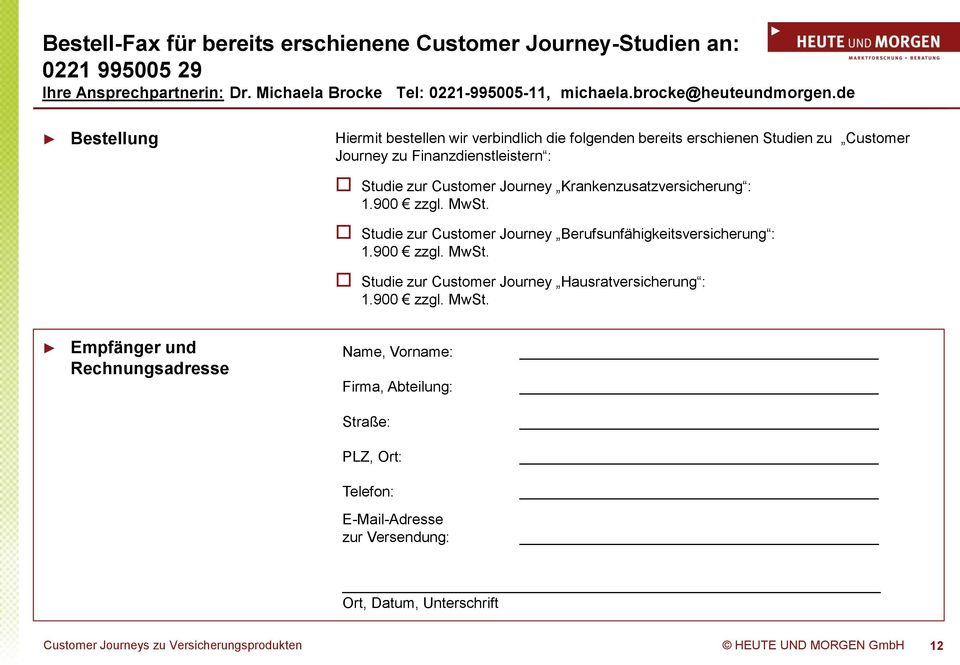 de Bestellung Hiermit bestellen wir verbindlich die folgenden bereits erschienen Studien zu Customer Journey zu Finanzdienstleistern : Studie zur Customer Journey