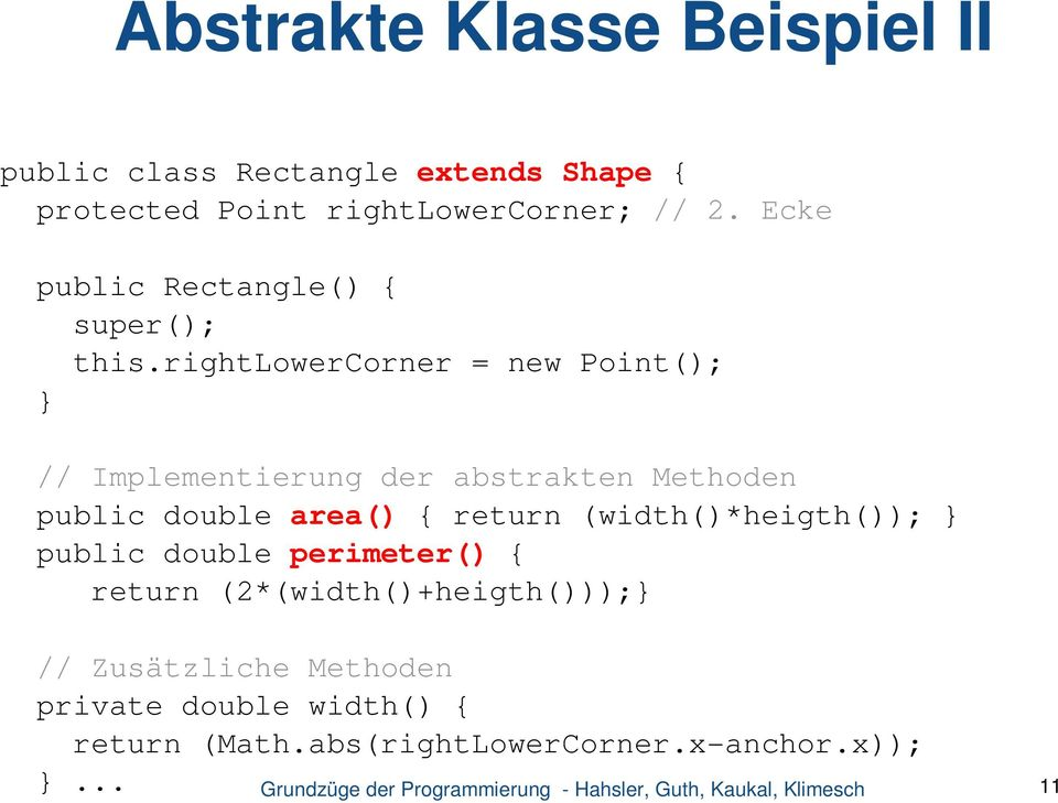 rightlowercorner = new Point(); // Implementierung der abstrakten Methoden public double area() { return