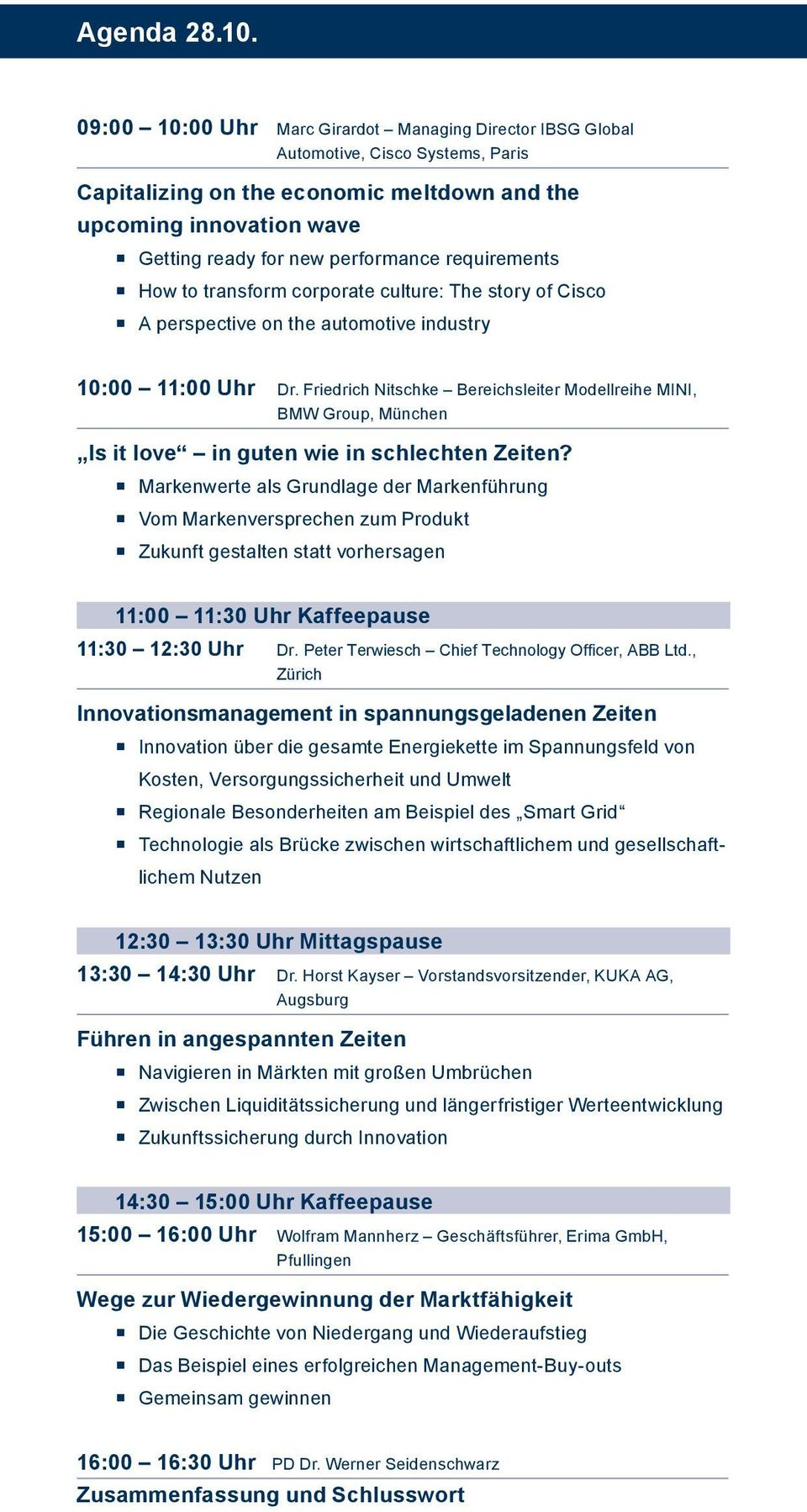 requirements How to transform corporate culture: The story of Cisco A perspective on the automotive industry 10:00 11:00 Uhr Dr.