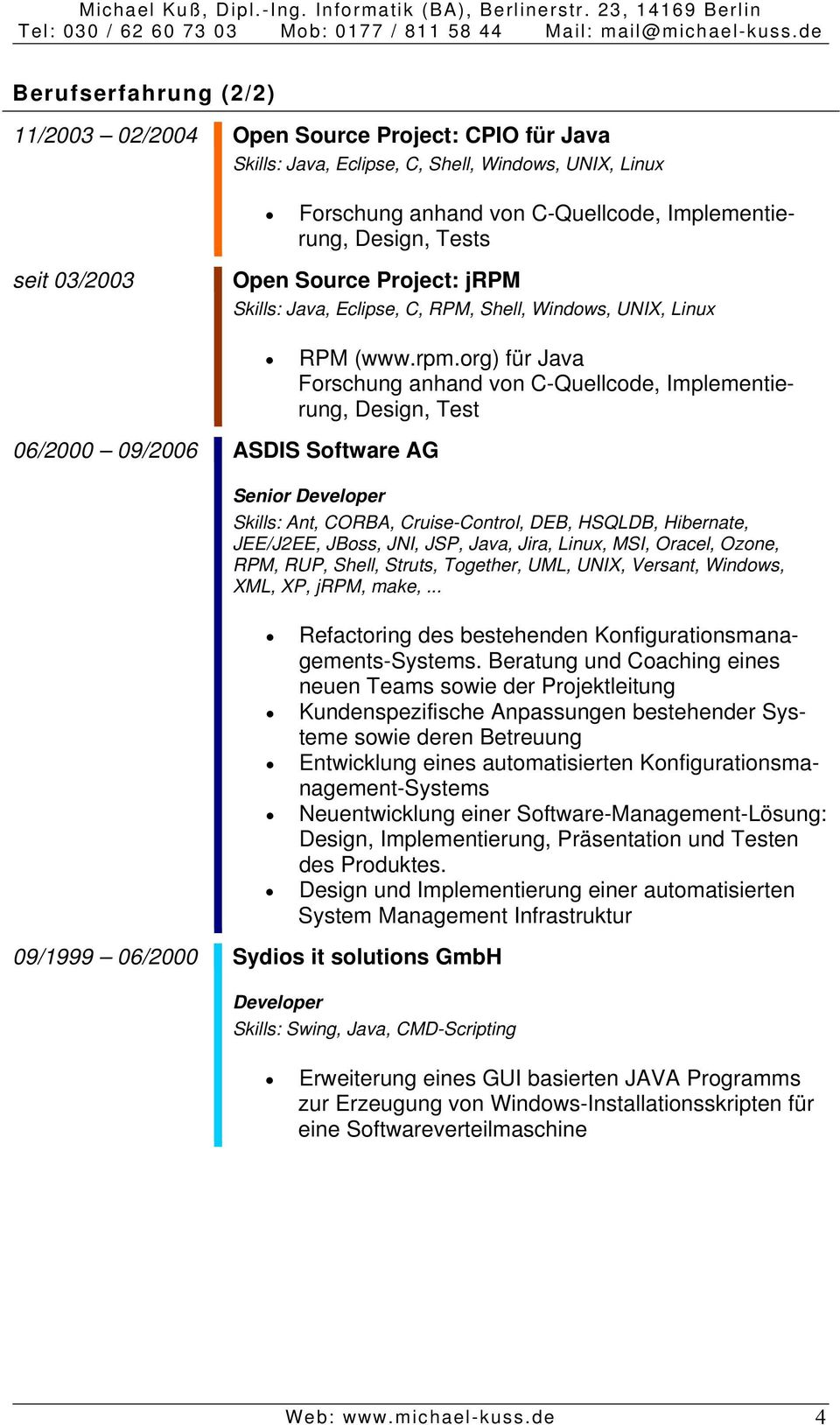 Skills: Java, Eclipse, C, RPM, Shell, Windows, UNIX, Linux 06/2000 09/2006 ASDIS Software AG RPM (www.rpm.