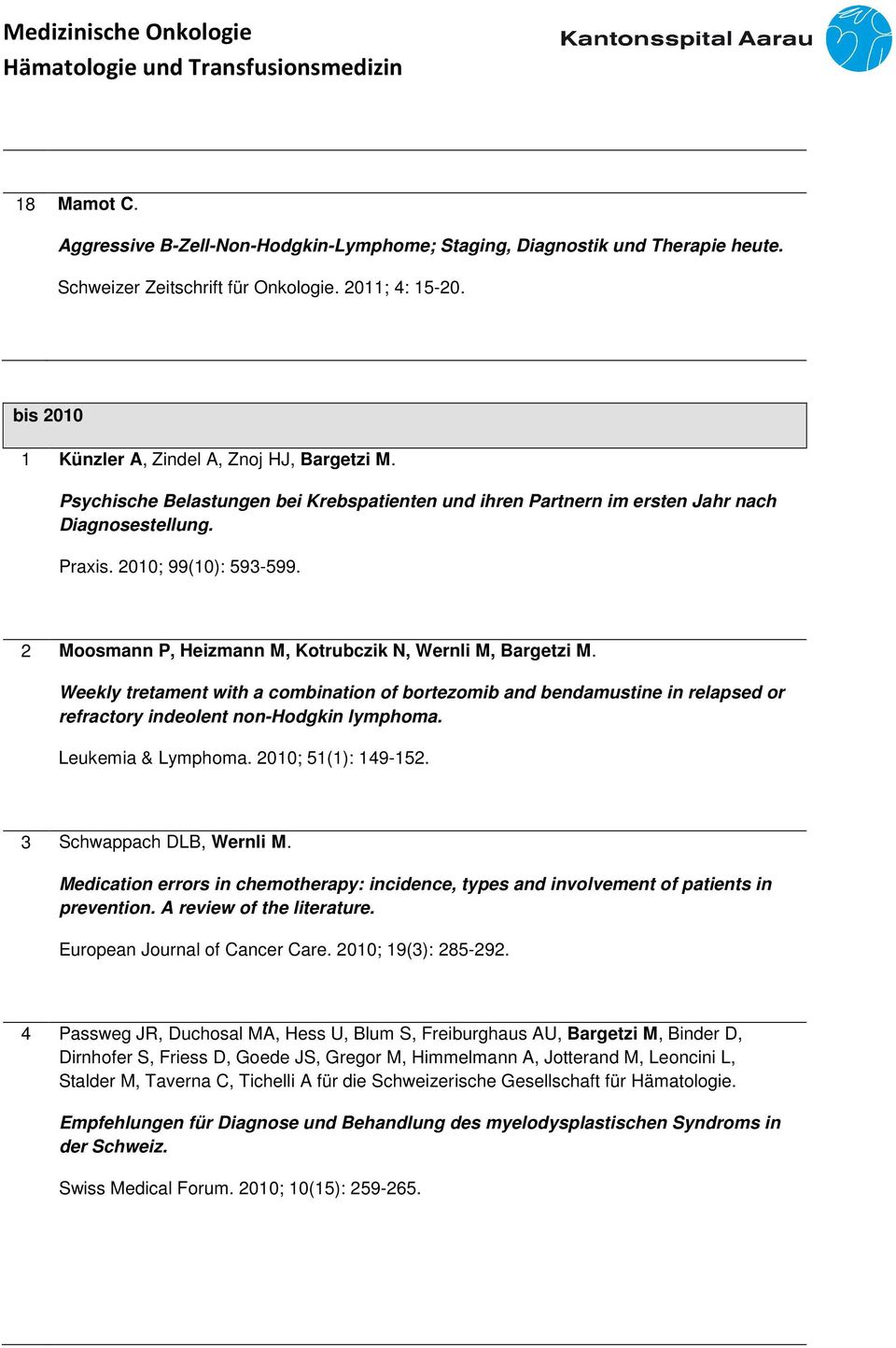 Weekly tretament with a combination of bortezomib and bendamustine in relapsed or refractory indeolent non-hodgkin lymphoma. Leukemia & Lymphoma. 2010; 51(1): 149-152. 3 Schwappach DLB, Wernli M.