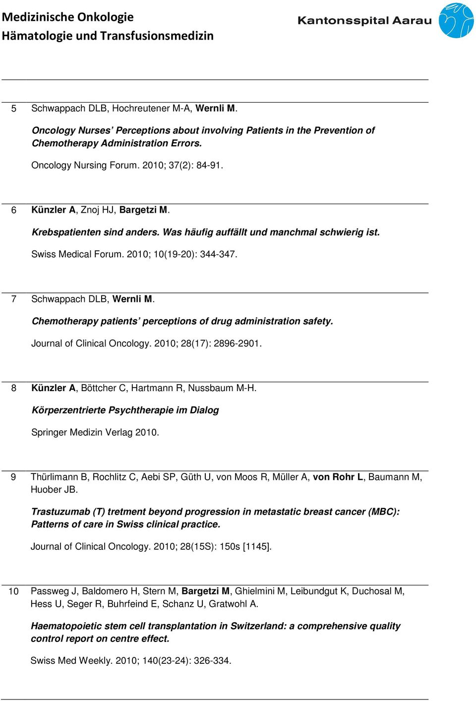 Chemotherapy patients perceptions of drug administration safety. Journal of Clinical Oncology. 2010; 28(17): 2896-2901. 8 Künzler A, Böttcher C, Hartmann R, Nussbaum M-H.