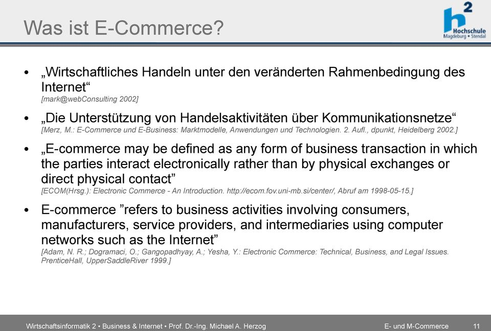 ] E-commerce may be defined as any form of business transaction in which the parties interact electronically rather than by physical exchanges or direct physical contact [ECOM(Hrsg.