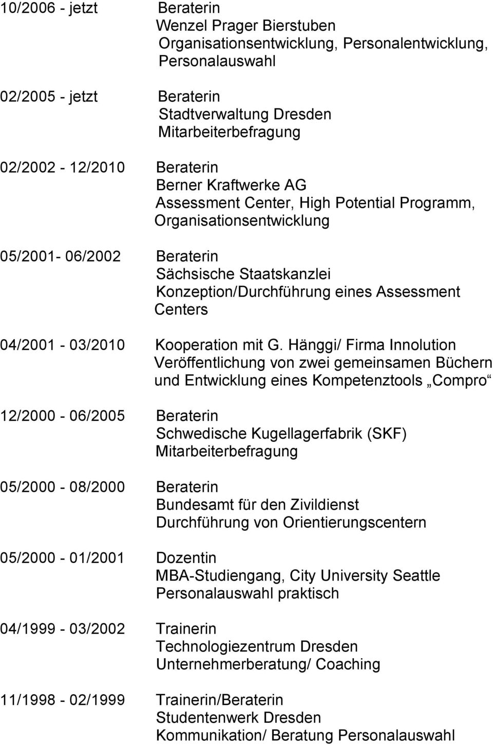 Assessment Centers 04/2001-03/2010 Kooperation mit G.