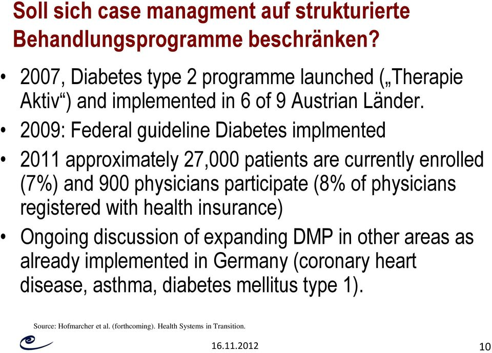 2009: Federal guideline Diabetes implmented 2011 approximately 27,000 patients are currently enrolled (7%) and 900 physicians participate (8% of