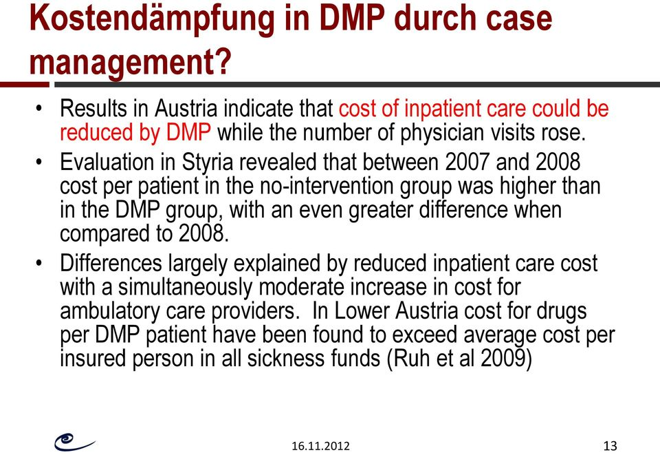 Evaluation in Styria revealed that between 2007 and 2008 cost per patient in the no-intervention group was higher than in the DMP group, with an even greater