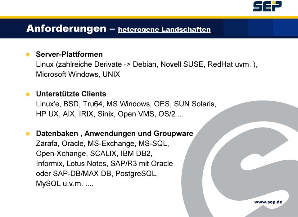 ), Microsoft Windows, UNIX Unterstützte Clients Linux'e, BSD, Tru64, MS Windows, OES, SUN Solaris, HP UX, AIX,