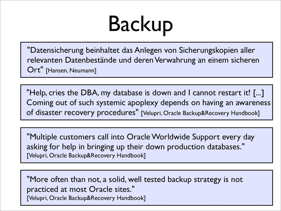 "..] Coming out of such systemic apoplexy depends on having an awareness of disaster recovery procedures"" [Velupri, Oracle Backup&Recovery Handbook] ""Multiple customers call"