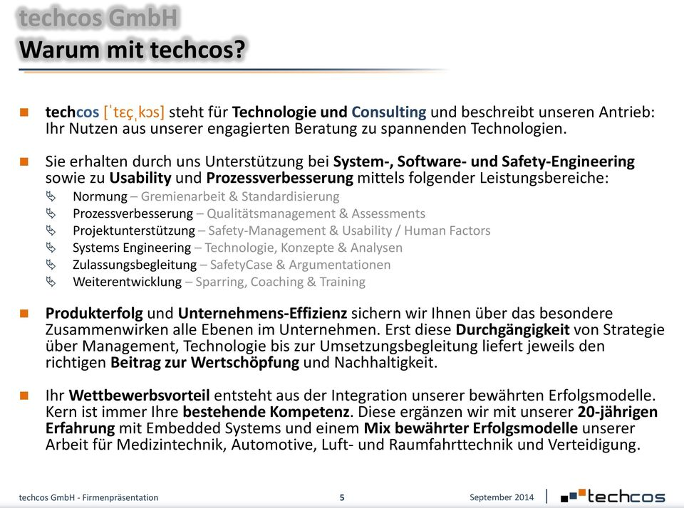 Standardisierung Prozessverbesserung Qualitätsmanagement & Assessments Projektunterstützung Safety-Management & Usability / Human Factors Systems Engineering Technologie, Konzepte & Analysen
