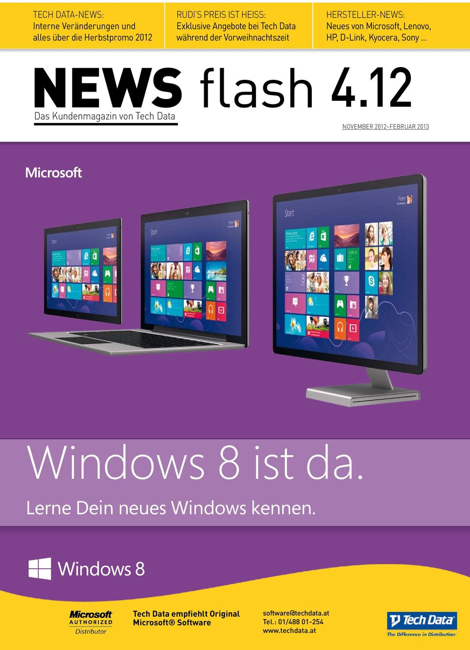 Kundenmagazin von Tech Data 4.12 November 2012 Februar 2013 Windows 8 ist da. Windows 8 ist da. Lerne Dein neues kennen.