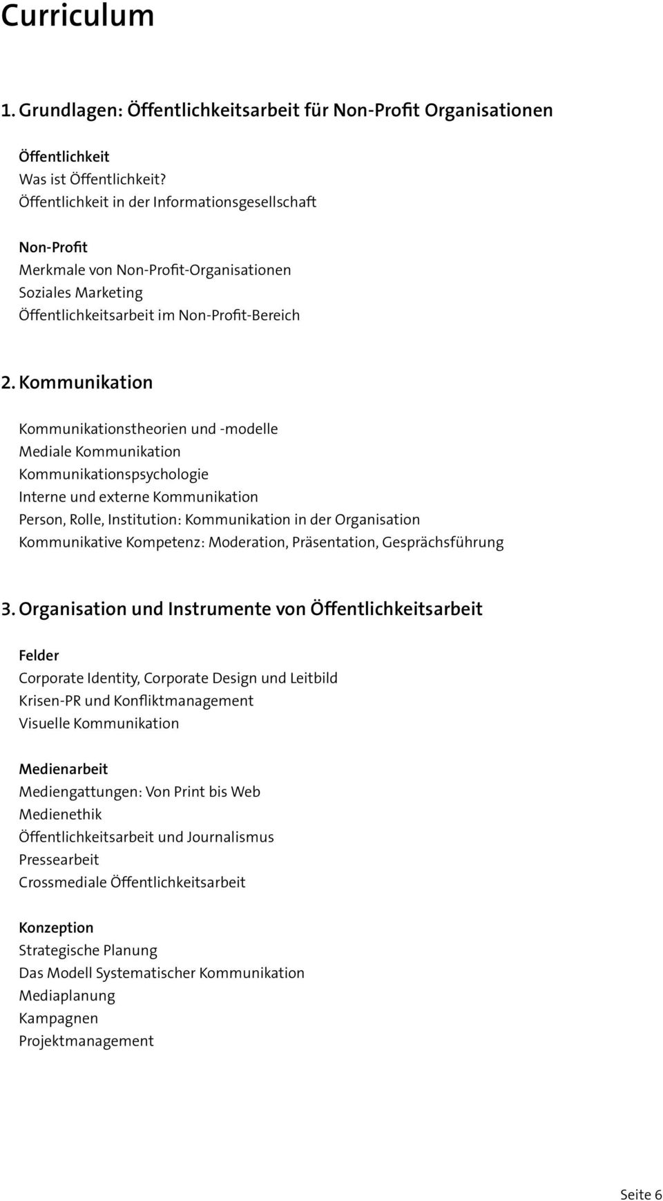 Kommunikation Kommunikationstheorien und -modelle Mediale Kommunikation Kommunikationspsychologie Interne und externe Kommunikation Person, Rolle, Institution: Kommunikation in der Organisation