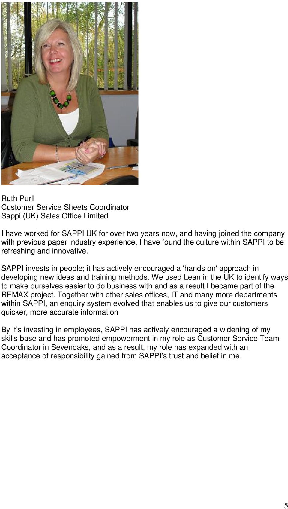 SAPPI invests in people; it has actively encouraged a 'hands on' approach in developing new ideas and training methods.