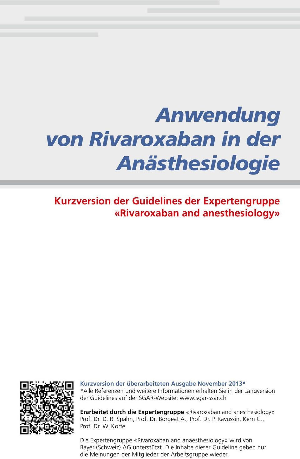 ch Erarbeitet durch die Expertengruppe «Rivaroxaban and anesthesiology» Prof. Dr. D. R. Spahn, Prof. Dr. Borgeat A., Prof. Dr. P. Ravussin, Kern C., Prof. Dr. W.