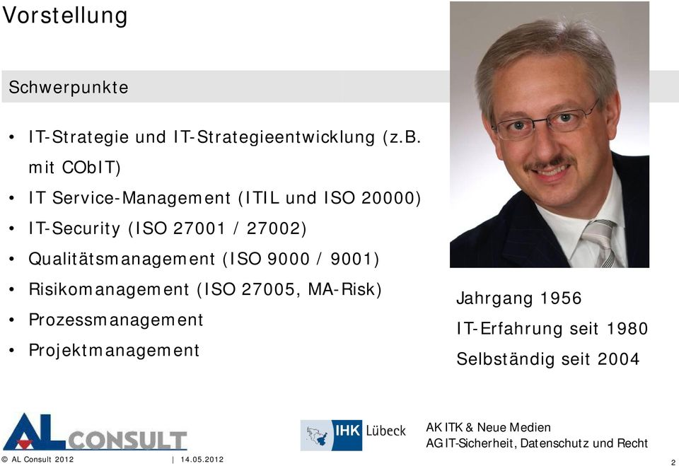 27002) Qualitätsmanagement (ISO 9000 / 9001) Risikomanagement (ISO 27005, MA-Risk)