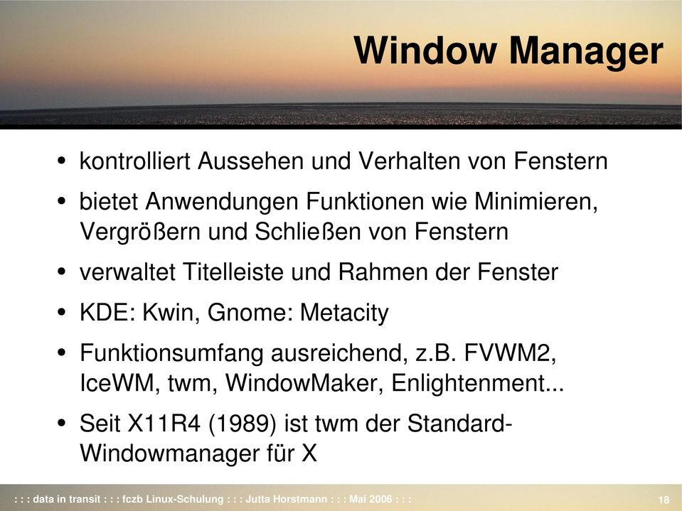 Funktionsumfang ausreichend, z.b. FVWM2, IceWM, twm, WindowMaker, Enlightenment.