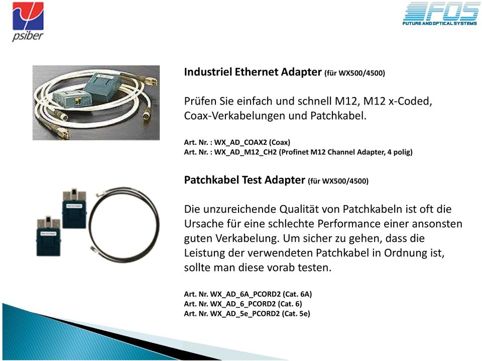 : WX_AD_M12_CH2 (Profinet M12 Channel Adapter, 4 polig) Patchkabel Test Adapter (für WX500/4500) Die unzureichende Qualität von Patchkabeln ist oft die
