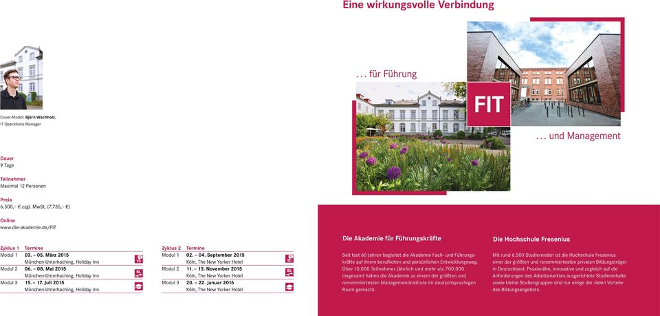 Juli 2015 München-Unterhaching, Holiday Inn Zyklus 2 Termine Modul 1 02. 04. September 2015 Köln, The New Yorker Hotel Modul 2 11. 13. November 2015 Köln, The New Yorker Hotel Modul 3 20. 22.