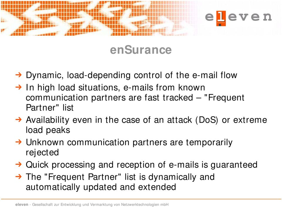 (DoS) or extreme load peaks Unknown communication partners are temporarily rejected Quick processing and