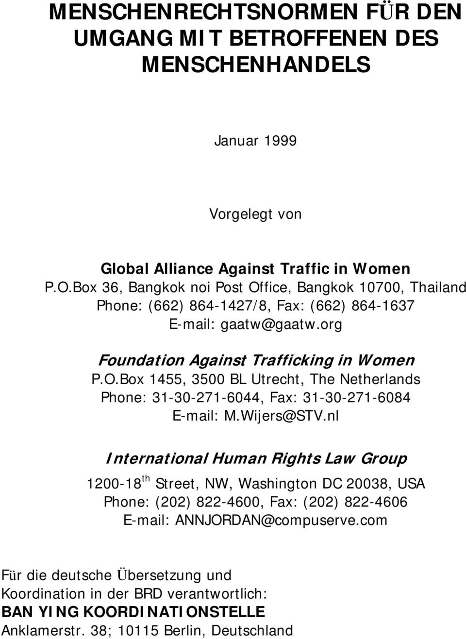 nl International Human Rights Law Group 1200-18 th Street, NW, Washington DC 20038, USA Phone: (202) 822-4600, Fax: (202) 822-4606 E-mail: ANNJORDAN@compuserve.