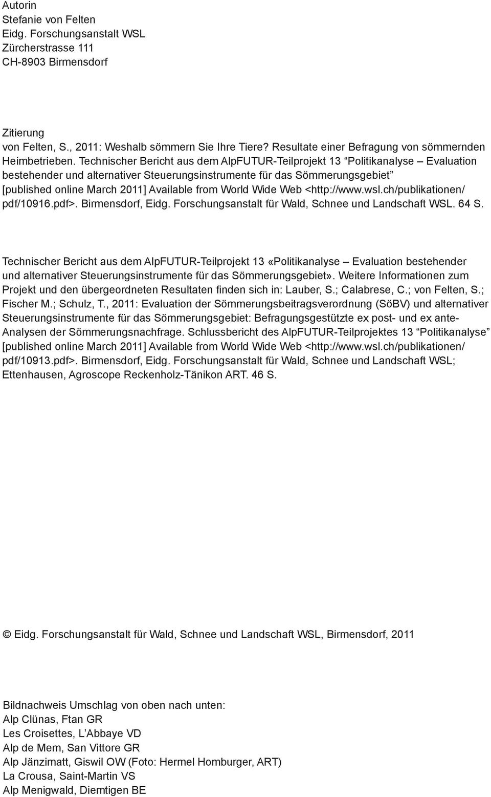 Technischer Bericht aus dem AlpFUTUR-Teilprojekt 13 Politikanalyse Evaluation bestehender und alternativer Steuerungsinstrumente für das Sömmerungsgebiet [published online March 211] Available from