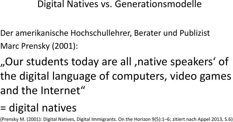 Prensky(2001): Our students today are all native speakers of the digital language of