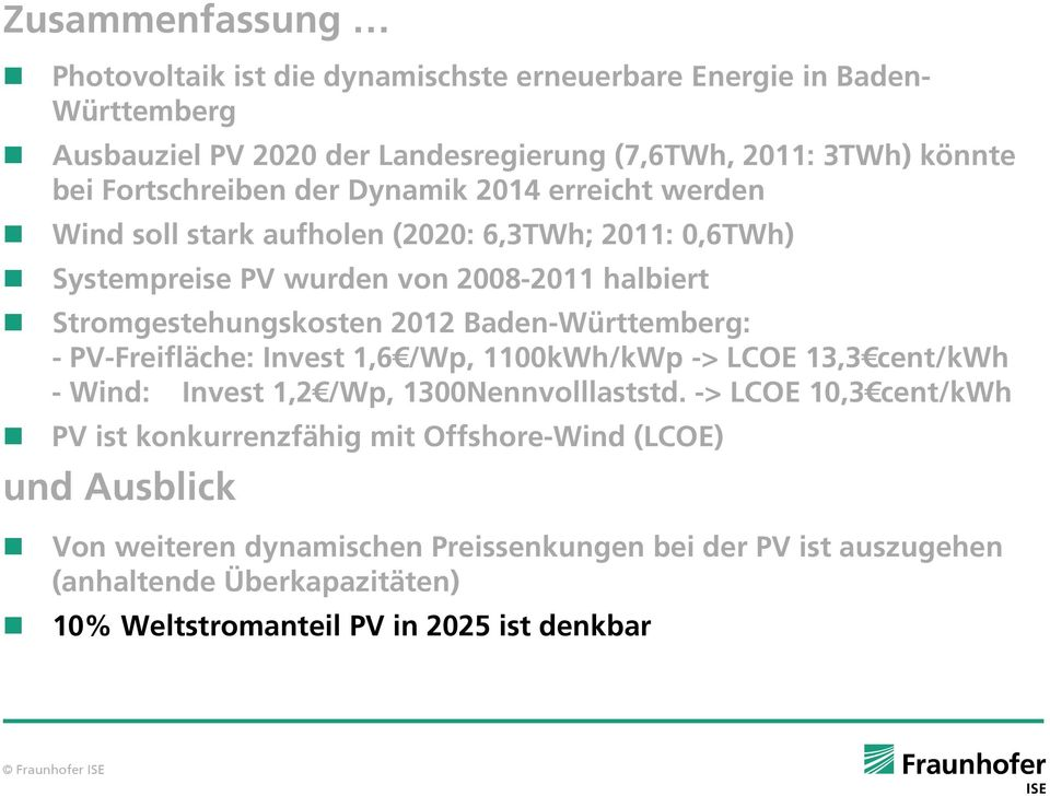 2012 Baden-Württemberg: - PV-Freifläche: Invest 1,6 /Wp, 1100kWh/kWp -> LCOE 13,3 cent/kwh - Wind: Invest 1,2 /Wp, 1300Nennvolllaststd.