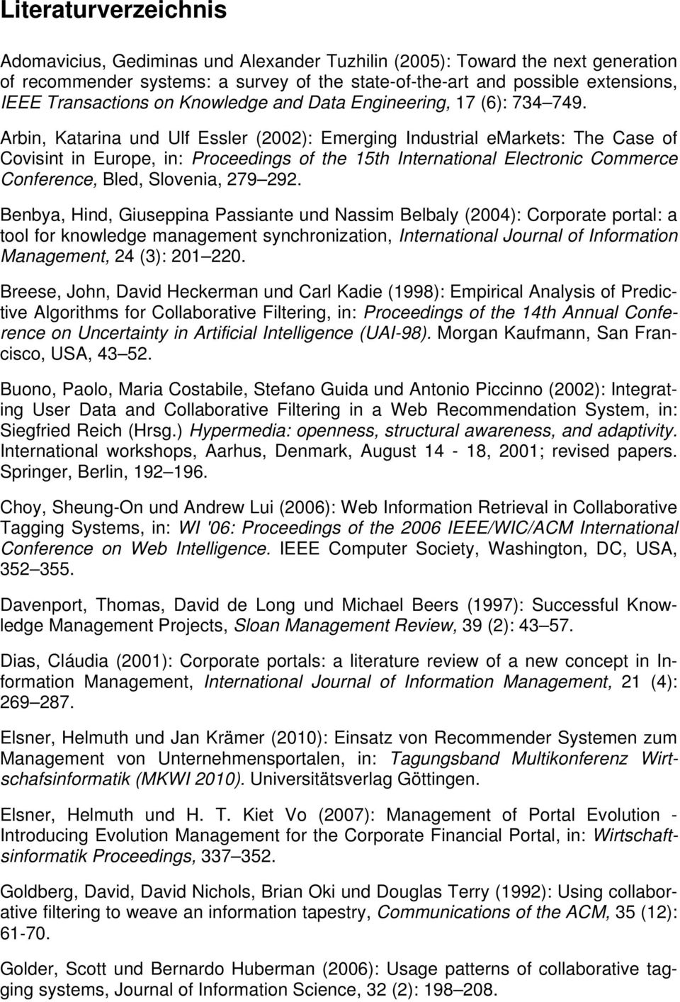 Arbin, Katarina und Ulf Essler (2002): Emerging Industrial emarkets: The Case of Covisint in Europe, in: Proceedings of the 15th International Electronic Commerce Conference, Bled, Slovenia, 279 292.