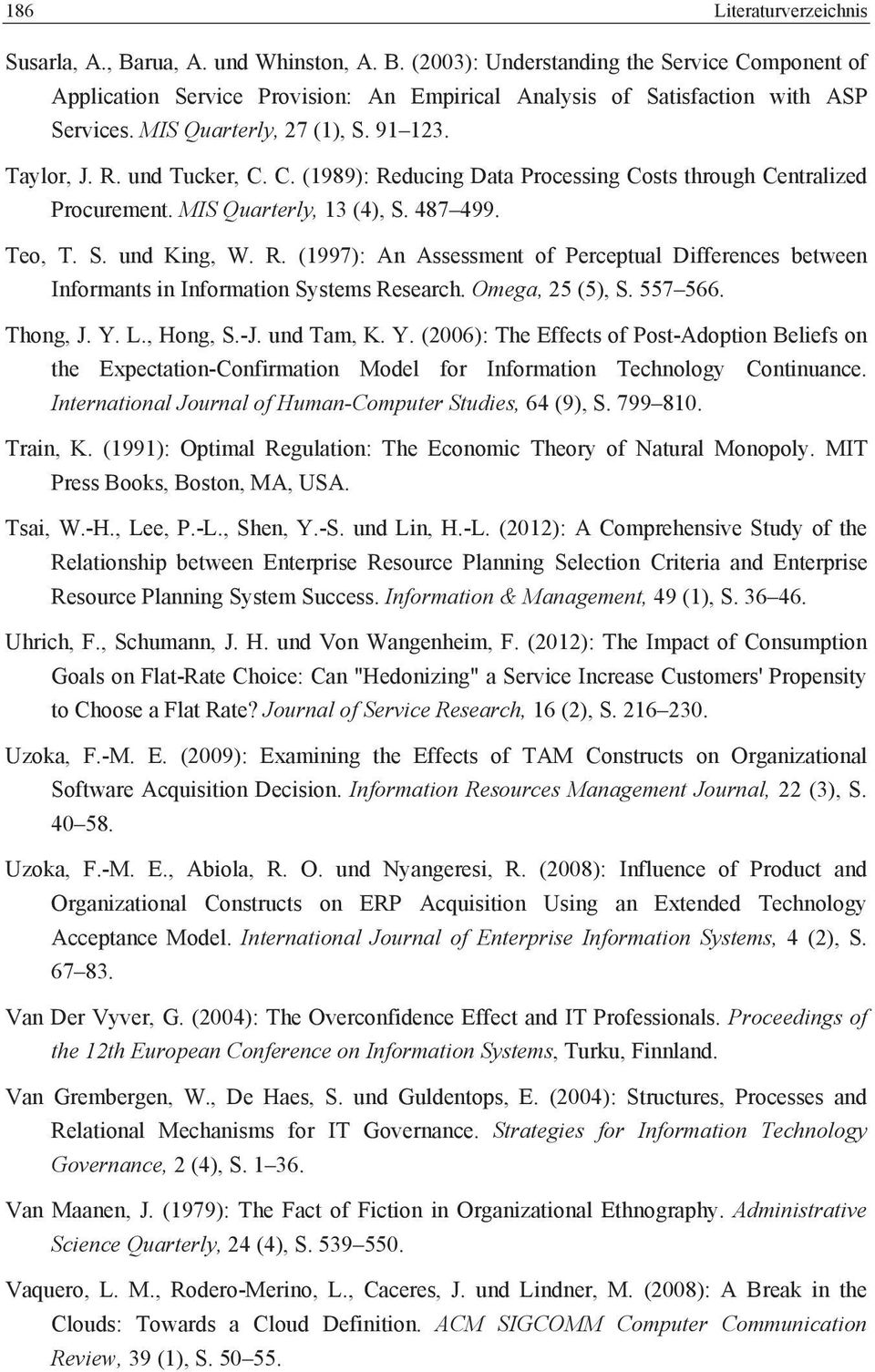Omega, 25 (5), S. 557 566. Thong, J. Y. L., Hong, S.-J. und Tam, K. Y. (2006): The Effects of Post-Adoption Beliefs on the Epectation-Confirmation Model for Information Technology Continuance.