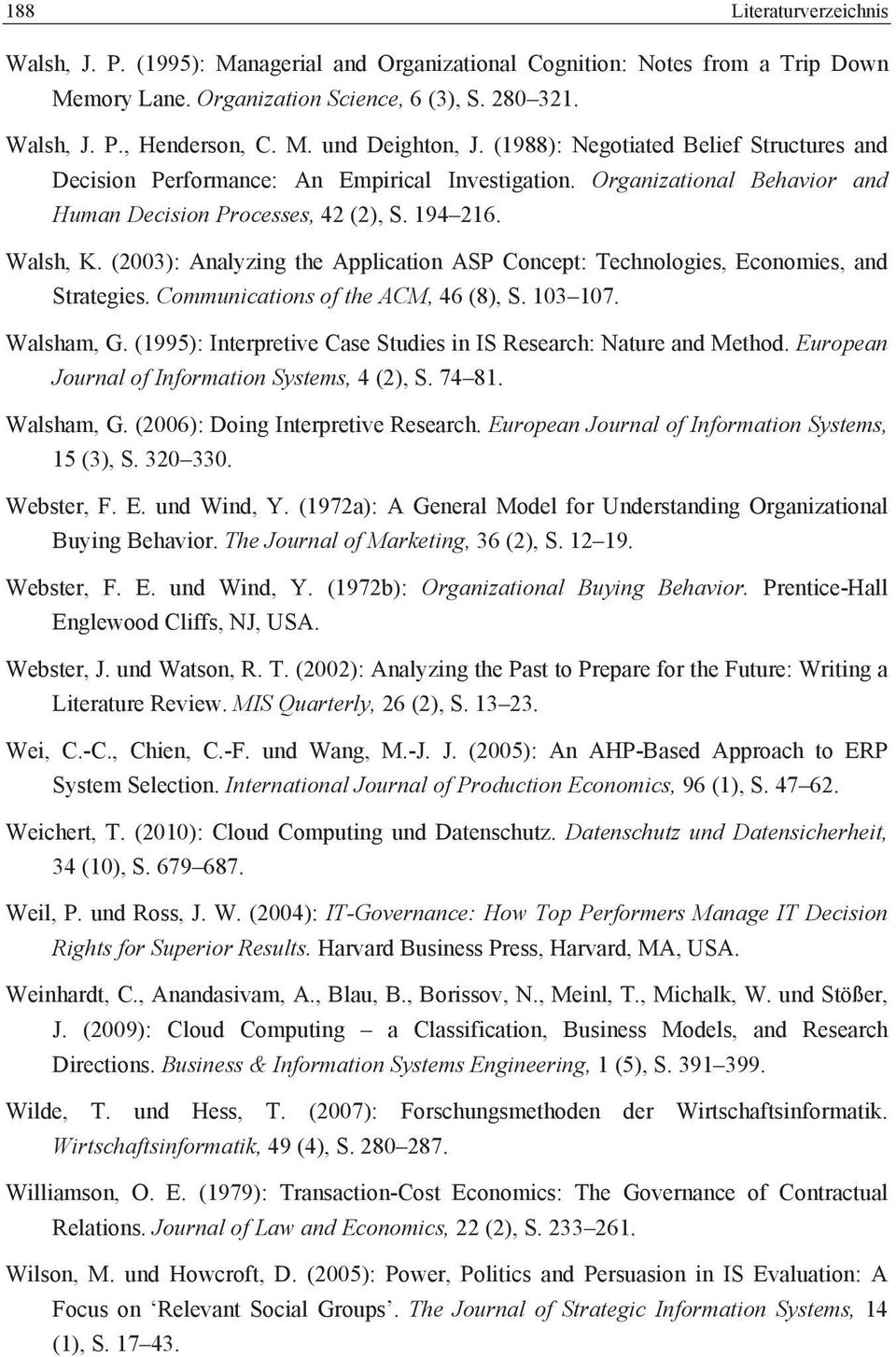 (2003): Analyzing the Application ASP Concept: Technologies, Economies, and Strategies. Communications of the ACM, 46 (8), S. 103 107. Walsham, G.