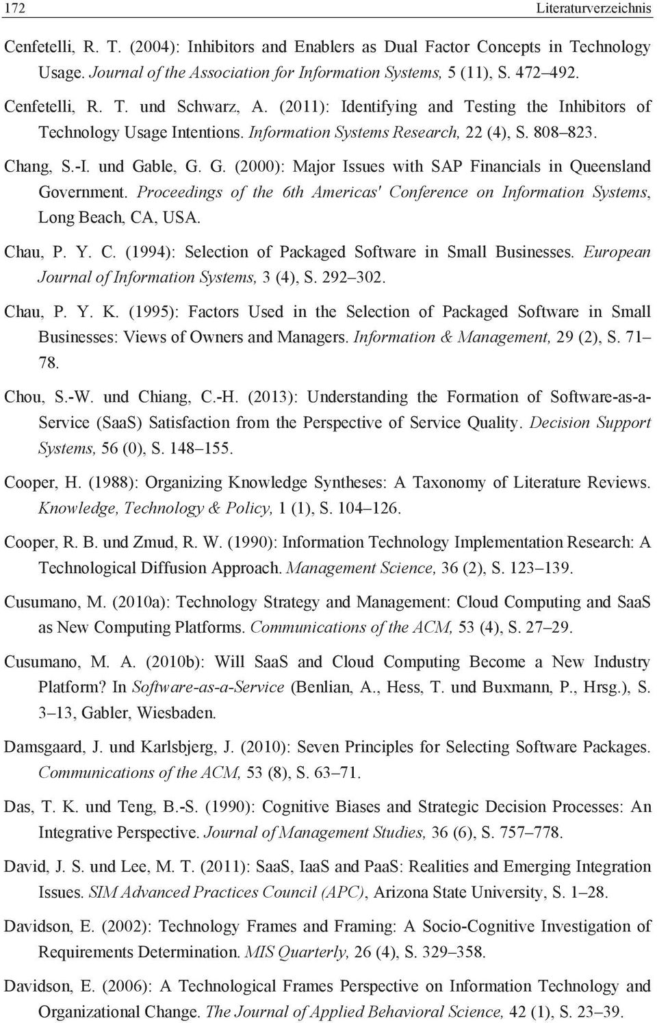 ble, G. G. (2000): Major Issues with SAP Financials in Queensland Government. Proceedings of the 6th Americas' Conference on Information Systems, Long Beach, CA, USA. Chau, P. Y. C. (1994): Selection of Packaged Software in Small Businesses.