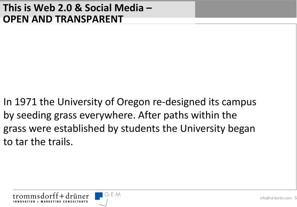 Oregon re-designed its campus by seeding grass everywhere.