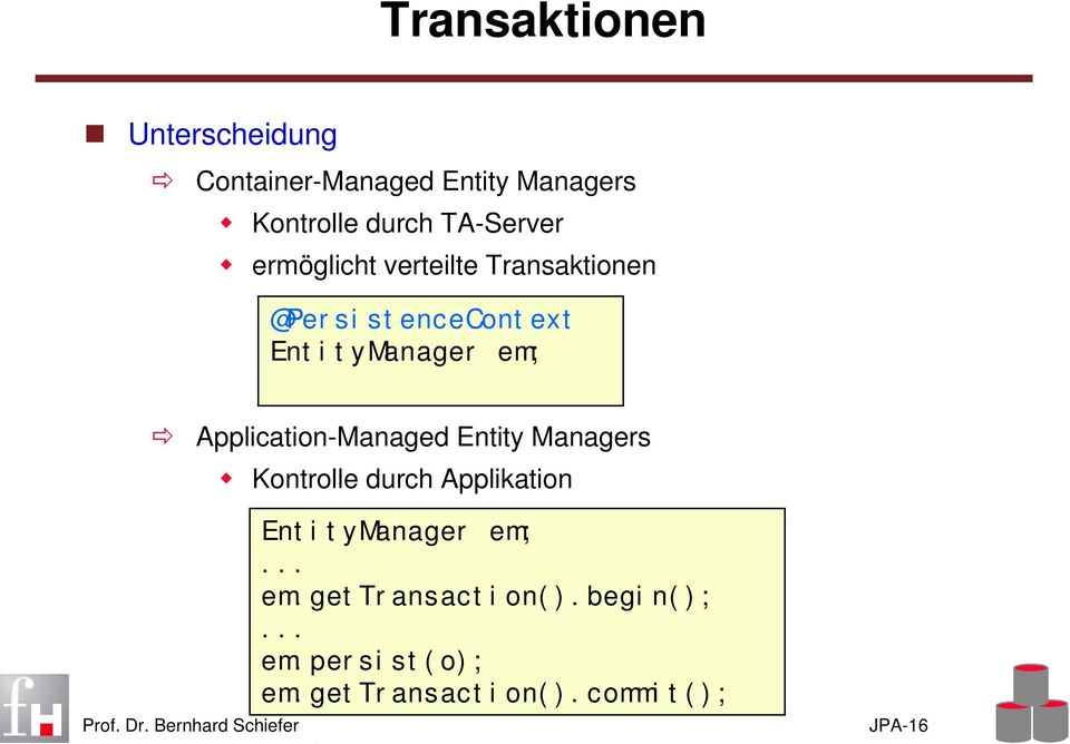 Application-Managed Entity Managers Kontrolle durch Applikation EntityManager em;.