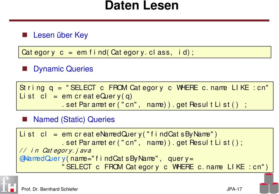 "createquery(q).setparameter(""cn"", name)).getresultlist() ; Named (Static) Queries List cl = em."