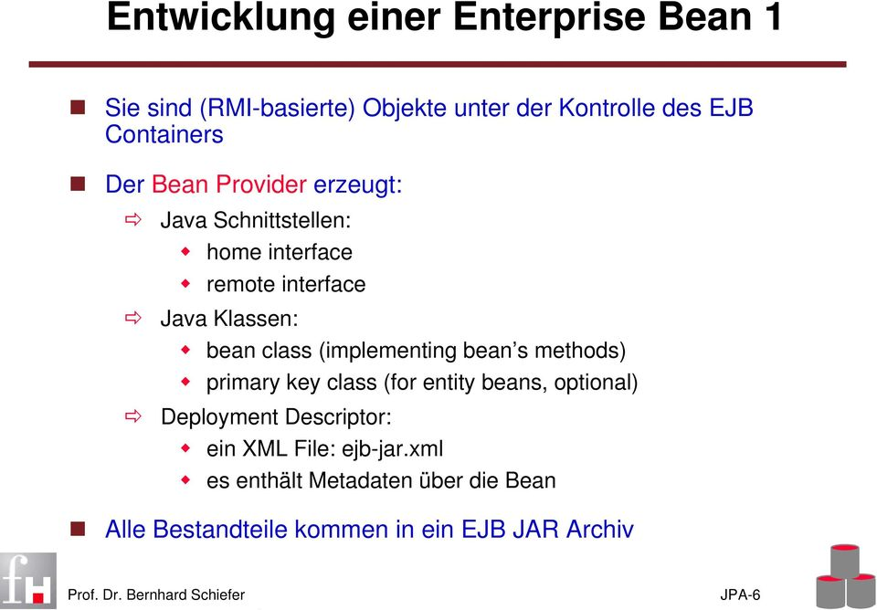 (implementing bean s methods) primary key class (for entity beans, optional) Deployment Descriptor: ein