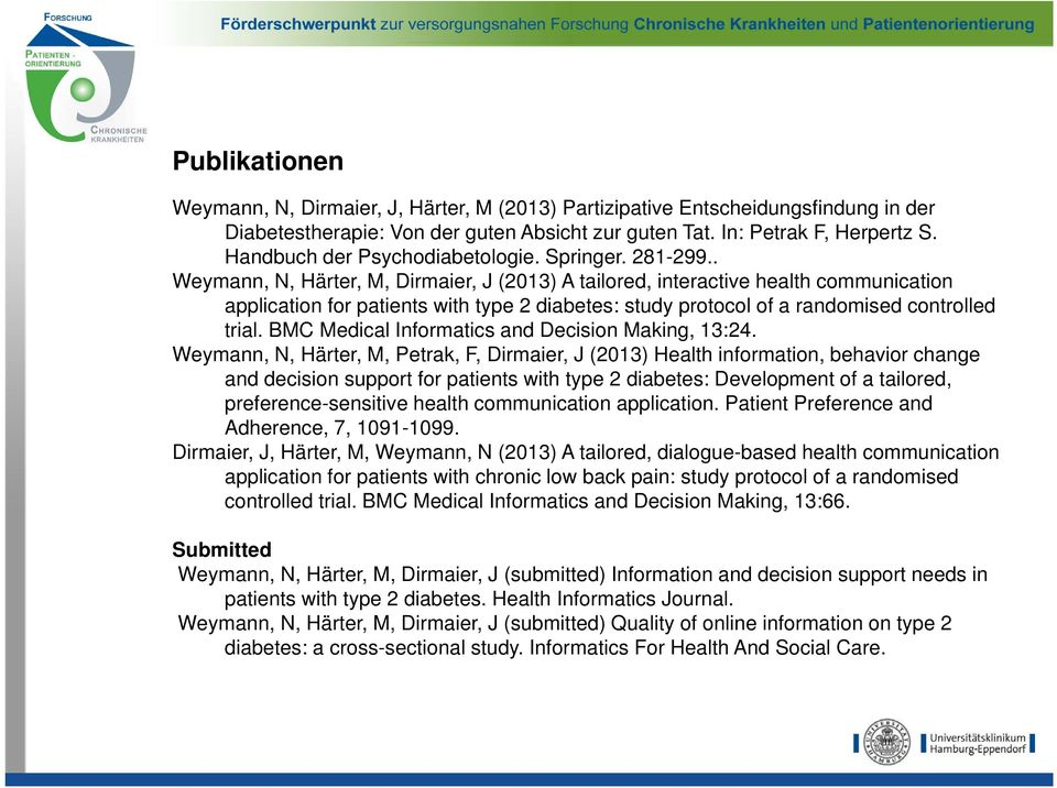 . Weymann, N, Härter, M, Dirmaier, J (2013) A tailored, interactive health communication application for patients with type 2 diabetes: study protocol of a randomised controlled trial.