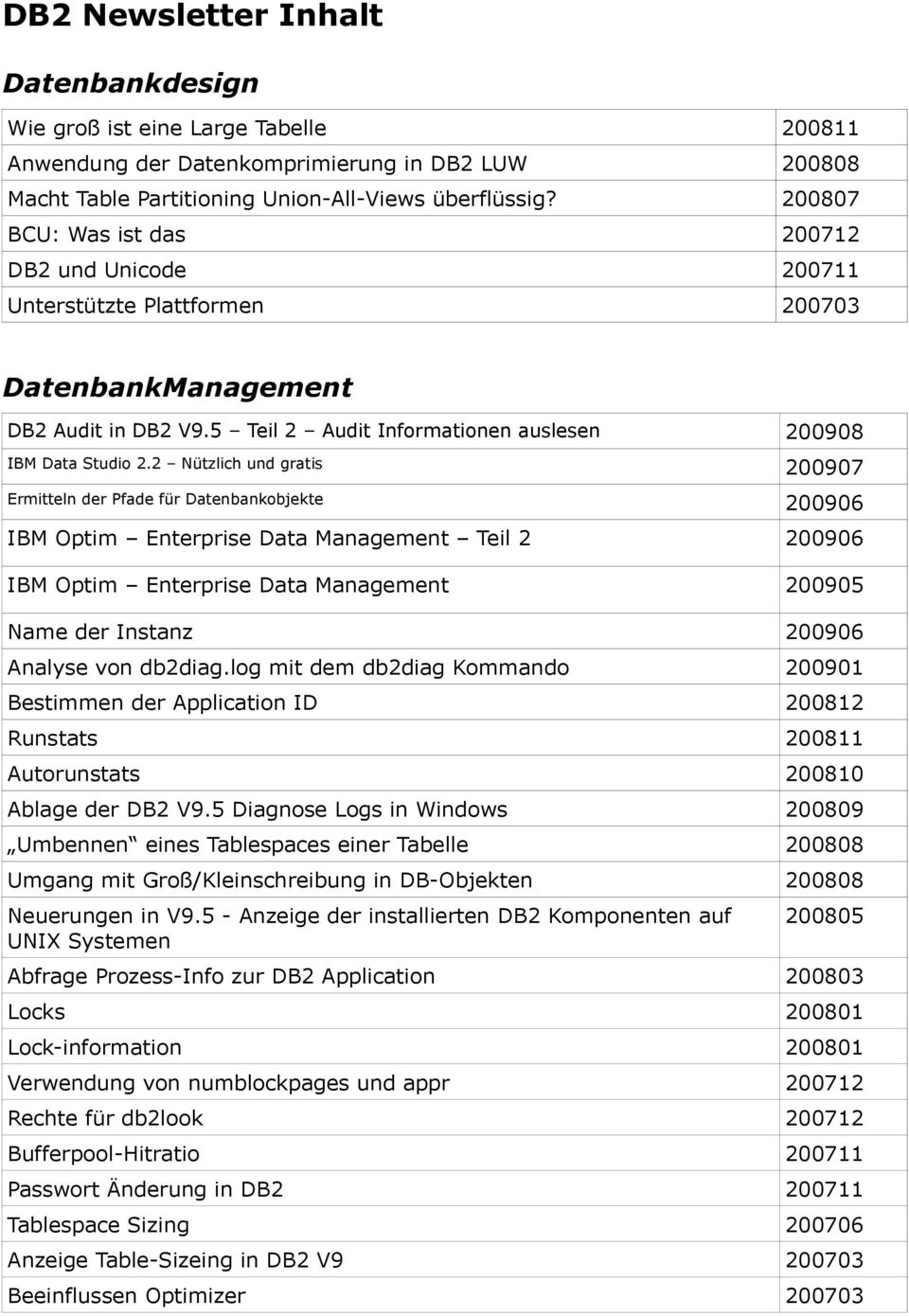 2 Nützlich und gratis 200907 Ermitteln der Pfade für Datenbankobjekte 200906 IBM Optim Enterprise Data Management Teil 2 200906 IBM Optim Enterprise Data Management 200905 Name der Instanz 200906