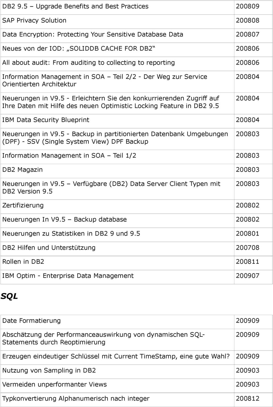 audit: From auditing to collecting to reporting 200806 Information Management in SOA Teil 2/2 - Der Weg zur Service Orientierten Architektur Neuerungen in V9.