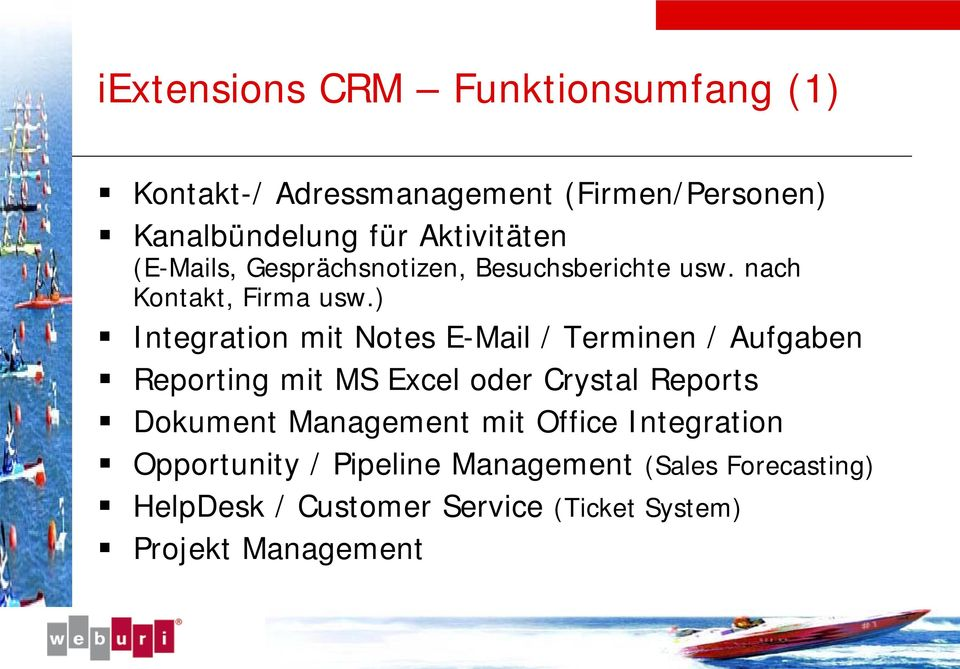 ) Integration mit Notes E-Mail / Terminen / Aufgaben Reporting mit MS Excel oder Crystal Reports Dokument