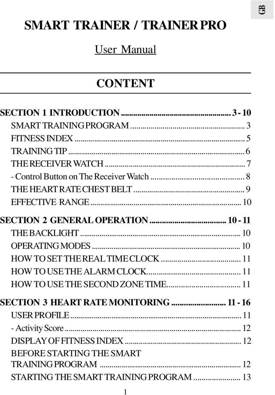 .. 10 OPERATING MODES... 10 HOW TO SET THE REAL TIME CLOCK... 11 HOW TO USE THE ALARM CLOCK... 11 HOW TO USE THE SECOND ZONE TIME... 11 SECTION 3 HEART RATE MONITORING.