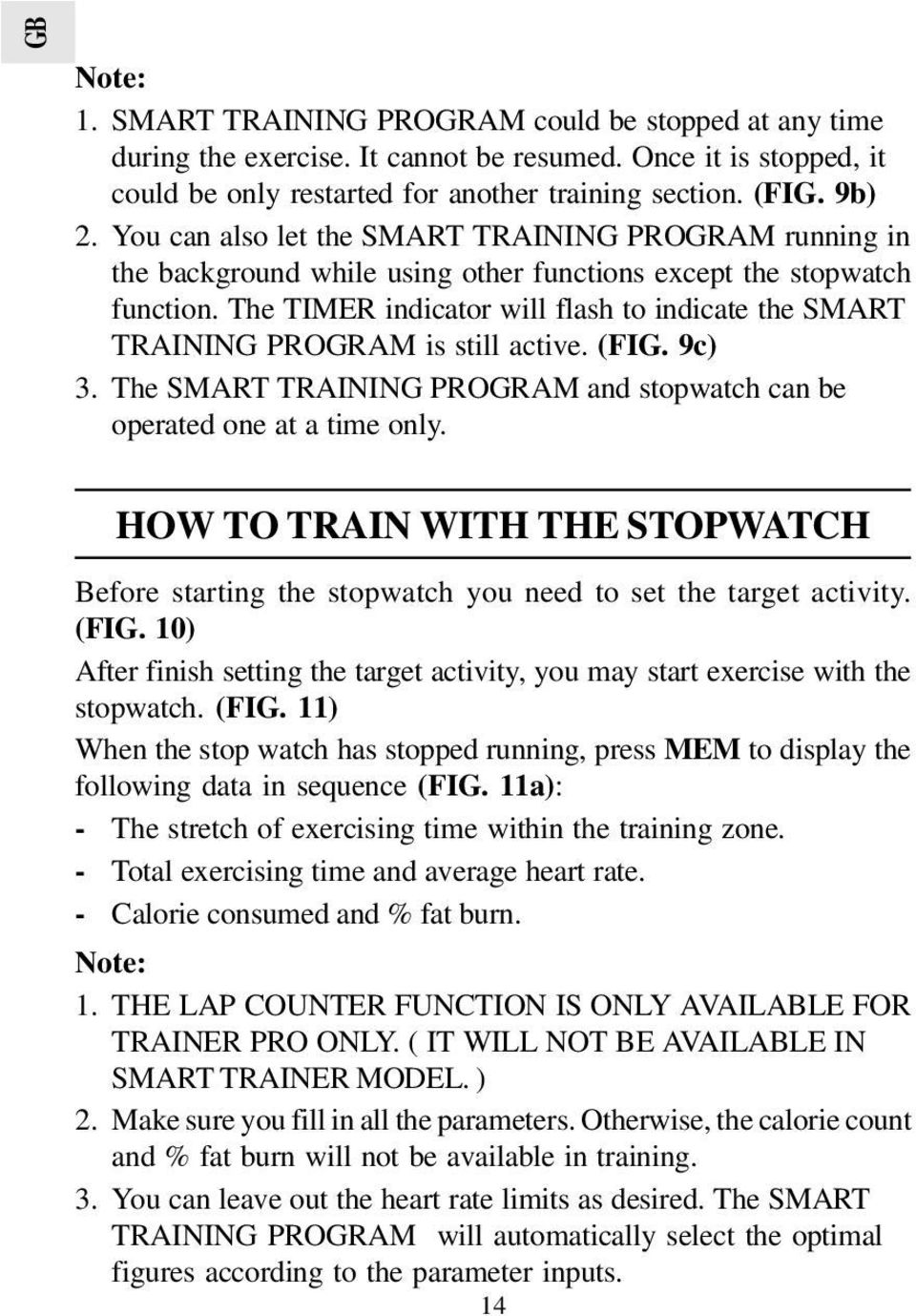 The TIMER indicator will flash to indicate the SMART TRAINING PROGRAM is still active. (FIG. 9c) 3. The SMART TRAINING PROGRAM and stopwatch can be operated one at a time only.