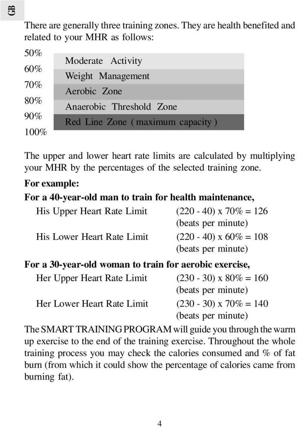 upper and lower heart rate limits are calculated by multiplying your MHR by the percentages of the selected training zone.