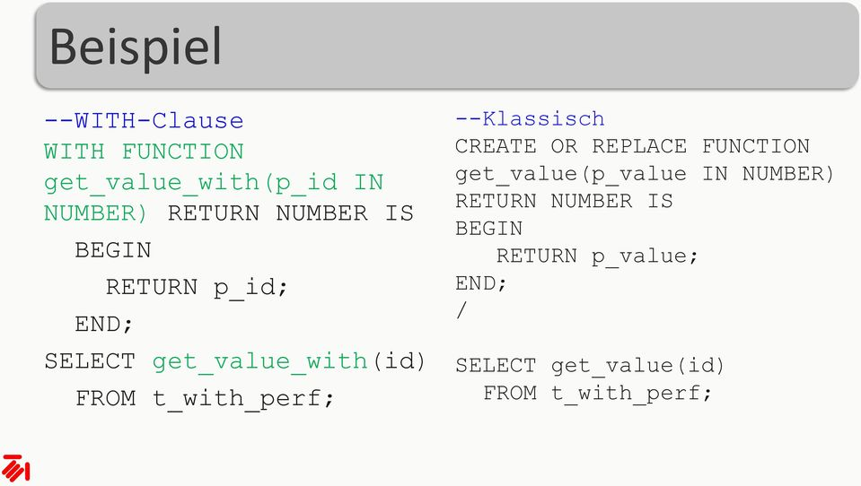 t_with_perf; --Klassisch CREATE OR REPLACE FUNCTION get_value(p_value IN