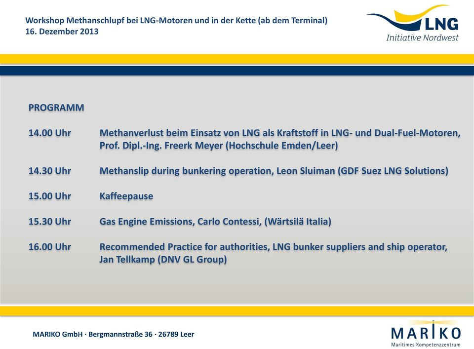 30 Uhr Methanslip during bunkering operation, Leon Sluiman (GDF Suez LNG Solutions) 15.00 Uhr Kaffeepause 15.