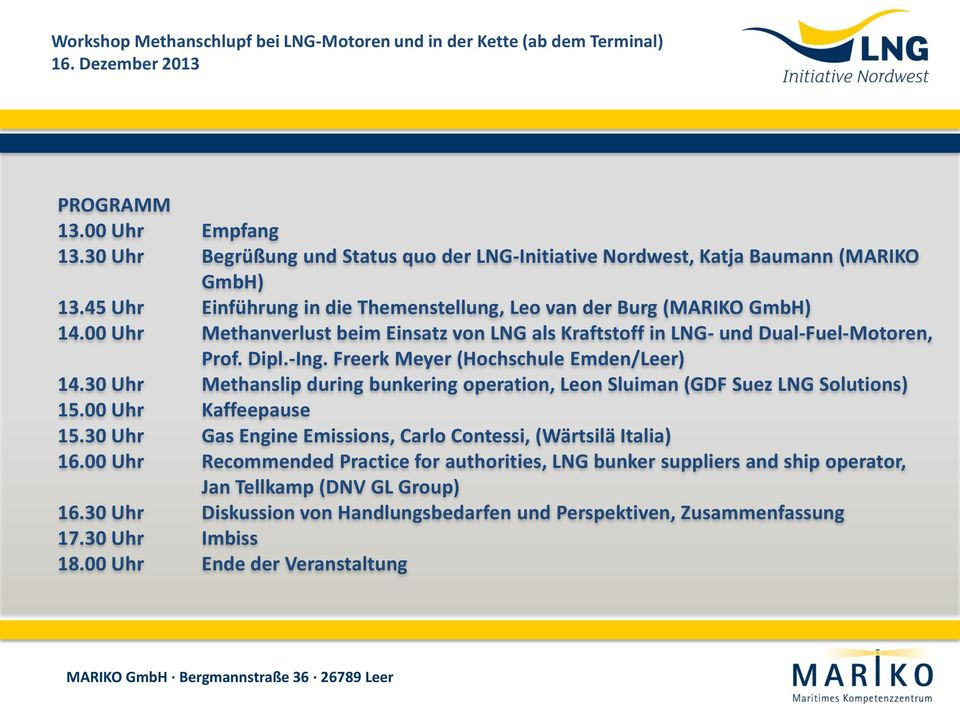 Freerk Meyer (Hochschule Emden/Leer) 14.30 Uhr Methanslip during bunkering operation, Leon Sluiman (GDF Suez LNG Solutions) 15.00 Uhr Kaffeepause 15.