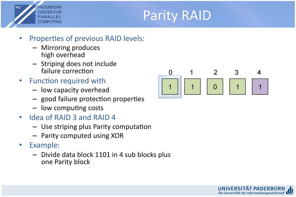 low compudng costs Idea of RAID 3 and RAID 4 Use striping plus Parity computadon Parity computed using