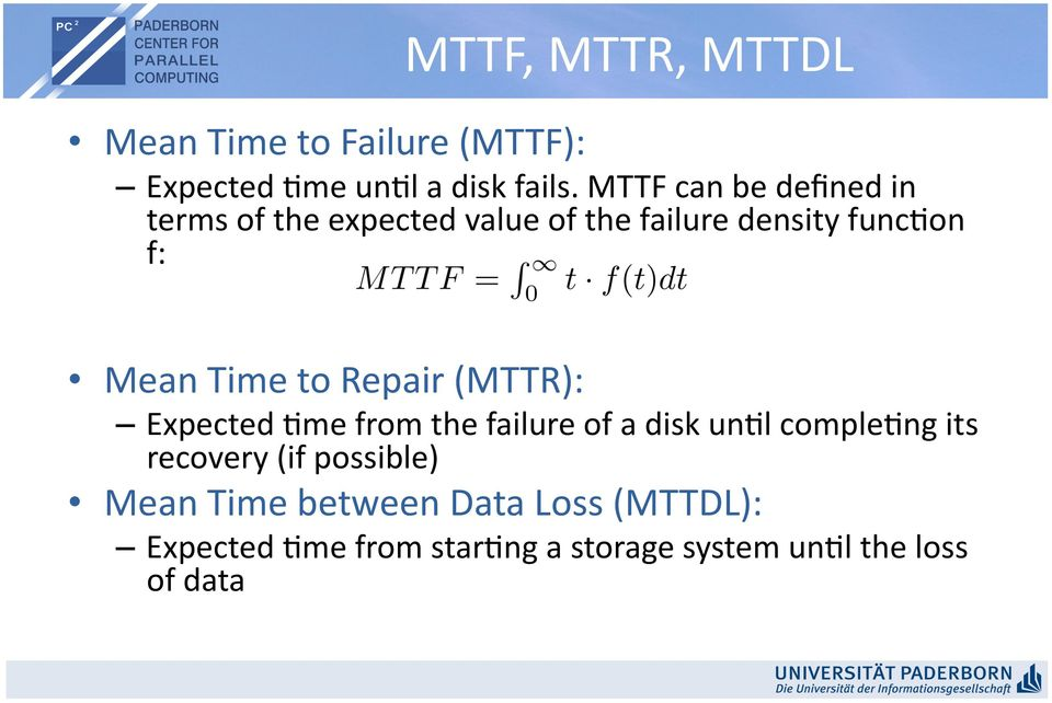 Time to Repair (MTTR): Expected Dme from the failure of a disk undl compledng its recovery