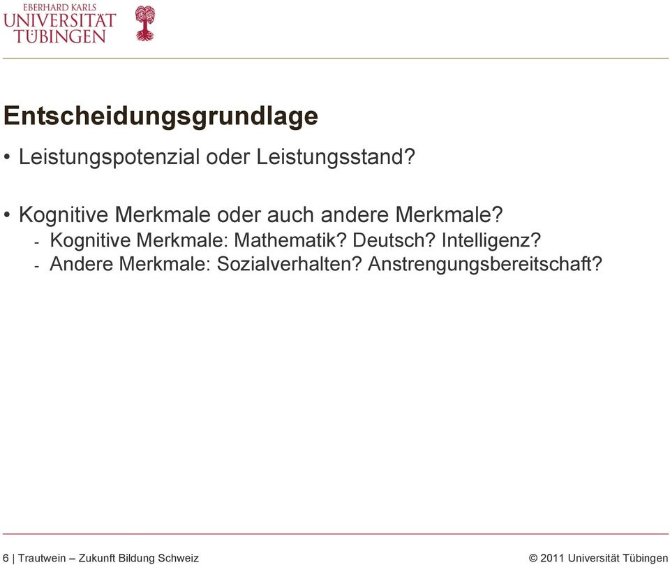 - Kognitive Merkmale: Mathematik? Deutsch? Intelligenz?